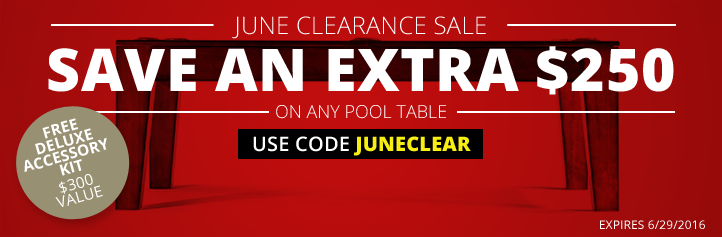 Save an Extra $250 on Any Pool Table! Use Code JUNECLEAR at Checkout