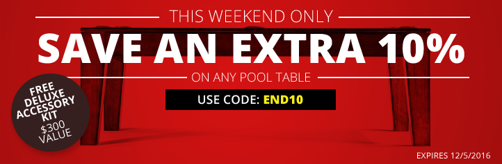 Save an Extra 10% on Any Pool Table! Use Code END10 at Checkout.