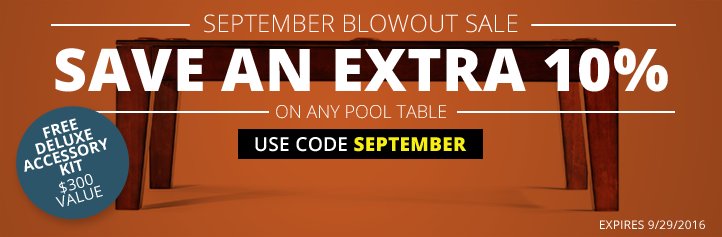 Save an Extra 10% on Any Pool Table! Use Code SEPTEMBER at Checkout.