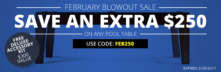 Save an Extra $250 on Any Pool Table! Use Code FEB250 at Checkout